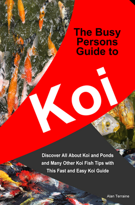 Product picture The Busy Persons Guide to Koi