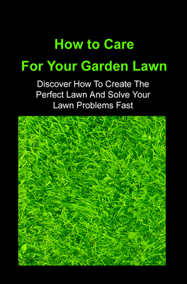 Product picture How To Care For Your Garden Lawn
